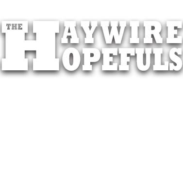 Haywire Hopefuls